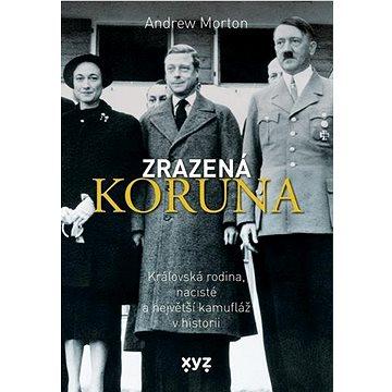 Zrazená koruna: Královská rodina, nacisté a největší kamufláž v historii (978-80-7597-862-2)