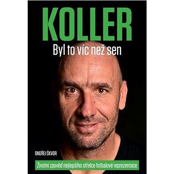 KOLLER Byl to víc než sen: Životní zpověď nejlepšího střelce fotbalové reprezentace (978-80-88406-01-3)