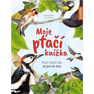 Moje ptačí knížka: Ptáci kolem nás od jara do zimy (978-80-7670-023-9)