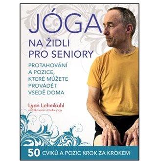 Jóga na židli pro seniory: Protahování a pozice, které můžete provádět vsedě doma (978-80-7554-317-2)