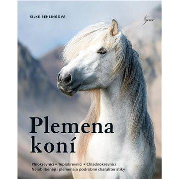 Plemena koní: Plnokrevníci, Teplokrevníci, Chladnokrevníci ... (978-80-242-7608-3)