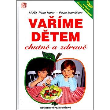 Vaříme dětem chutně a zdravě: Rodinný rádce a receptář (80-85936-08-9)