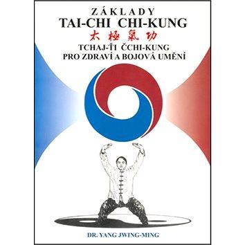 Základy tai-chi chi-kung: Tchaj -Ťi Čchi - Kung pro zdraví a bojová umění (978-80-85349-48-1)