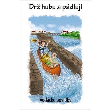Drž hubu a pádluj!: Vodácké povídky (978-80-87373-14-9)