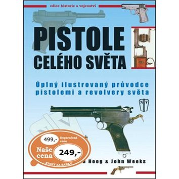 Pistole celého světa: Úplný ilustrovaný průvodce pistolemi a revolvery světa (978-80-206-1276-2)