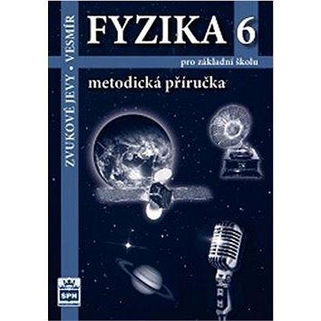 Fyzika 6 pro základní školu Metodická příručka RVP: Zvukové jevy - Vesmír (978-80-7235-493-1)