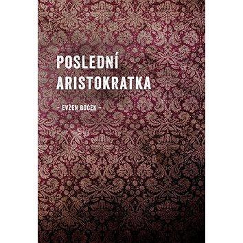 Poslední Aristokratka (978-80-7227-320-1)
