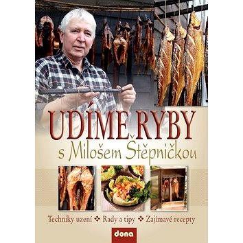 Udíme ryby s Milošem Štěpničkou: Techniky uzení, rady a tipy, zajímavé recepty (978-80-7322-153-9)
