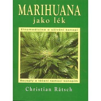 Marihuana jako lék: Recepty a léčení nemocí konopím (978-80-7336-703-9)