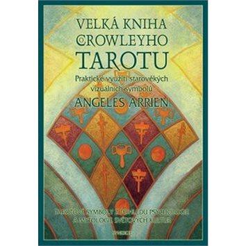 Velká kniha o Crowleyho tarotu: Praktické využití starověkých vizuálních symbolů (978-80-7370-235-9)