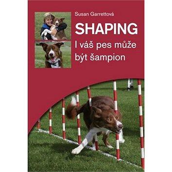Shaping: I váš pes může být šampion (978-80-7428-171-6)