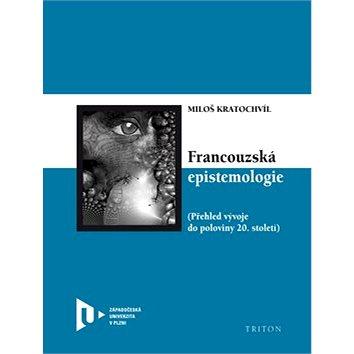 Francouzská epistemologie: Přehled vývoje do poloviny 20. století (978-80-7387-671-5)