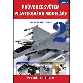 Průvodce světem plastikového modeláře 2: Letadla. Pokročilé techniky (978-80-87383-26-1)