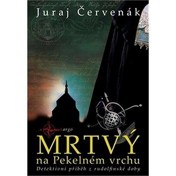 Mrtvý na Pekelném vrchu: Detektivní příběh z rudolfínské doby (978-80-257-1093-7)