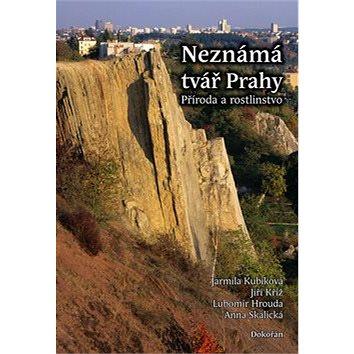 Neznámá tvář Prahy: Příroda a rostlinstvo (978-80-7363-599-2)
