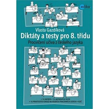 Diktáty a testy pro 8. třídu: Procvičování učiva z českého jazyka (978-80-266-0549-2)