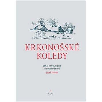 Krkonošské koledy: Jak je sebral, sepsal a notami vybavil Josef Horák (978-80-7272-461-1)