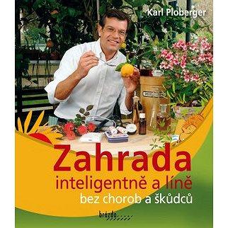 Zahrada inteligentně a líně bez chorob a škůdců (978-80-209-0407-2)