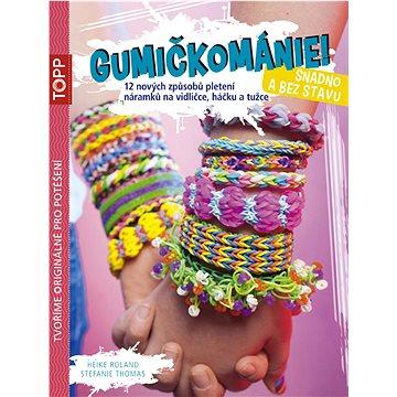 TOPP Gumičkománie! Snadno a bez stavu: 12 nových způsobů pletení náramků na vidličce, háčku a tužce (978-80-88036-18-0)