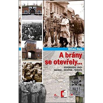 A brány se otevřely: Osvobození 1945: Dachau, Osvětim, Terezín (978-80-7425-257-0)