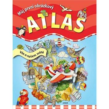 Můj první obrázkový atlas: Vše o našem světě (978-80-7267-543-2)