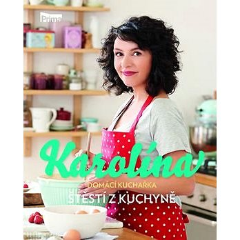 NOW Productions Karolína Domácí kuchařka Štěstí z kuchyně (978-80-260-8576-8)
