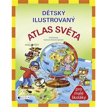 Dětský ilustrovaný atlas světa: pro malé školáky (978-80-253-1822-5)