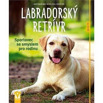 Labradorský retrívr: Sportovec se smyslem pro rodinu (978-80-7541-016-0)