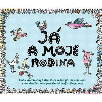 Já a moje rodina: Kniha pro všechny holky, které rády vystřihují, nalepují a svůj deníček... (978-80-7529-181-3)
