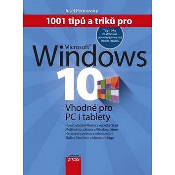 1001 tipů a triků pro Microsoft Windows 10: Vhodné pro PC i tablety (978-80-251-4685-9)