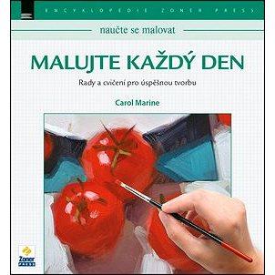 Malujte každý den: Rady a cvičení pro úspěšnou tvorbu (978-80-7413-335-0)