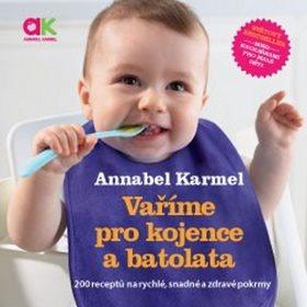 Vaříme pro kojence a batolata: 200 receptů na rychlé, snadné a zdravé pokrmy (978-80-7263-977-9)