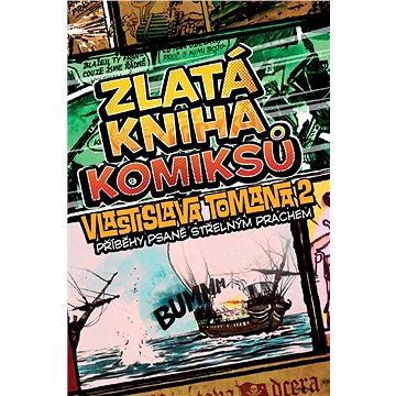 Zlatá kniha komiksů Vlastislava Tomana 2: Příběhy psané střelným prachem (978-80-7505-445-6)