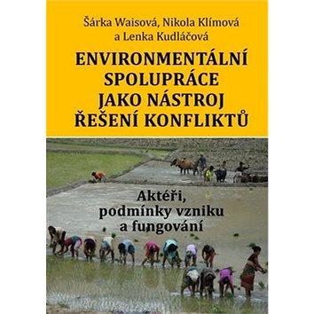 Kniha Environmentální spolupráce jako nástroj řešení konfliktů: Aktéři, podmínky vzniku a fungování (978-80-7277-551-4)