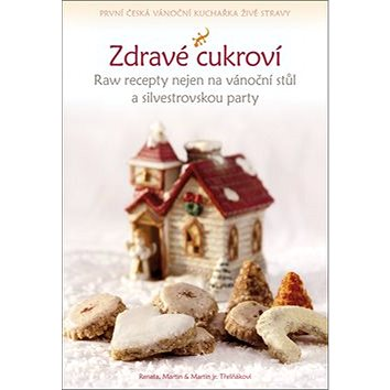 Kniha Zdravé cukroví: Raw recepty nejen na vánoční stůl a silvestrovskou party (978-80-87950-30-2)