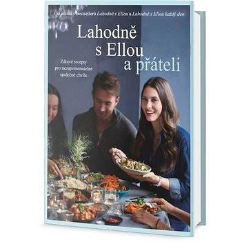 Lahodně s Ellou a přáteli: Zdravé recepty pro nezapomenutelné společné chvíle (978-80-7390-606-1)