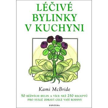 Léčivé bylinky v kuchyni: 50 běžných bylin a 250 receptů pro stálé zdraví vaší rodiny (978-80-7336-860-9)