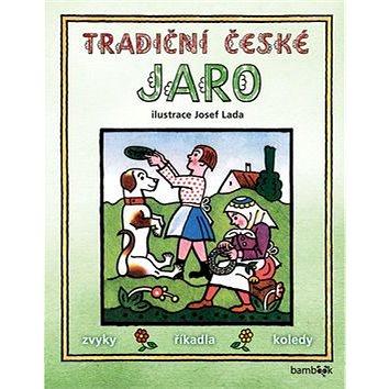 Tradiční české jaro: Svátky, zvyky, obyčeje, říkadla, koledy (978-80-271-0017-0)