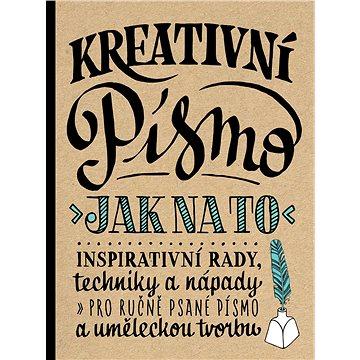 Kreativní písmo: Inspirativní rady, techniky a nápady pro ručně psané písmo a uměleckou tvorbu (978-80-7529-300-8)