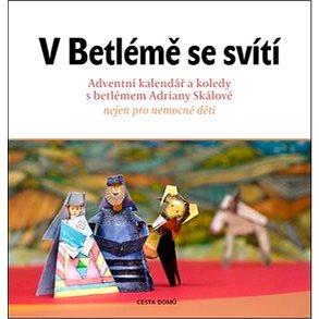 V Betlémě se svítí: Adventní kalendář a koledy s betlémem Adriány Skálové (978-80-88126-01-0)