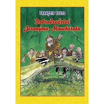Dobrodružství Jeronýma Moucherota (978-80-7449-446-8)