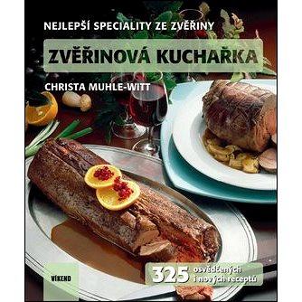 Zvěřinová kuchařka: Nejlepší speciality ze zvěřiny (978-80-7433-185-5)