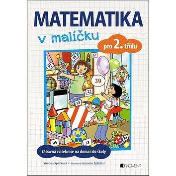 Matematika v malíčku pro 2. třídu: Zábavné cvičení na doma i do školy (978-80-253-3247-4)