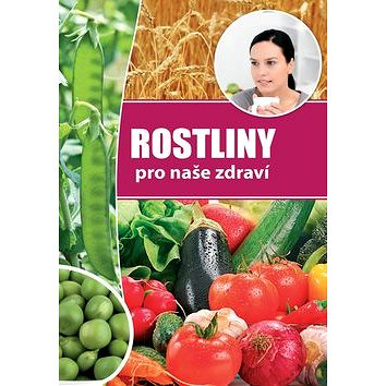 Rostliny pro naše zdraví (978-80-8188-014-8)