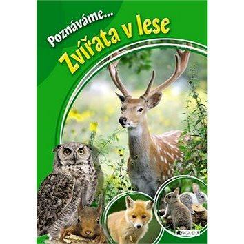 Poznáváme... Zvířata v lese (978-80-253-3221-4)