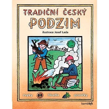 Tradiční český podzim: Svátky, zvyky, obyčeje, říkadla, písničky (978-80-271-0018-7)