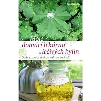Moje domácí lékárna z léčivých bylin: Sběr a zpracování bylinek po celý rok (978-80-7433-202-9)