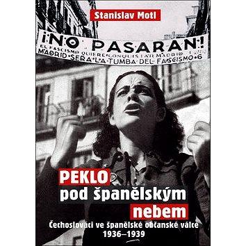 Peklo pod španělským nebem: Čechoslováci ve španělské občanské válce 1936–1939 (978-80-87950-47-0)