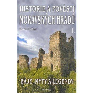 Historie a pověsti moravských hradů: Báje, mýty a legendy (80-7336-179-5)