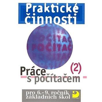 Praktické činnosti Práce s počítačem 2: pro 6.-9.ročník základních škol (80-7168-874-6)